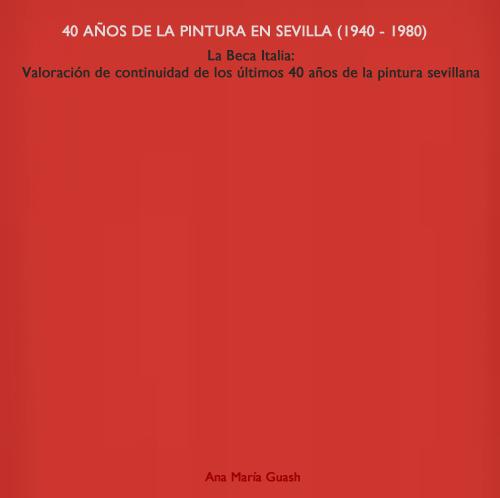 Ana María Guasch. 40 años de pintura en Sevilla. Ana María Guash (1940-1980).