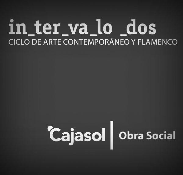 INTERVALO DOS. Ciclo de arte contemporáneo y flamenco